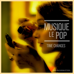 Musique Le Pop - Time Changes